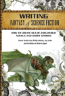 Writing Fantasy & Science Fiction: How to Create Out-Of-This-World Novels and Short Stories Cover Image