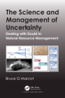 The Science and Management of Uncertainty: Dealing with Doubt in Natural Resource Management Cover Image
