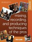 Mixing, Recording, and Producing Techniques of the Pros Cover Image