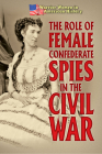 The Role of Female Confederate Spies in the Civil War Cover Image