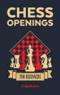 Chess Openings for Beginners: The Complete Chess Guide to Strategies and Opening Tactics to Start Playing like a Grandmaster Cover Image