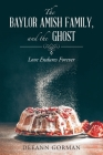 The Baylor Amish Family, and the Ghost: Love Endures Forever Cover Image