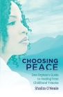 Choosing Peace: One Orphan's Guide to Healing from Childhood Trauma Cover Image