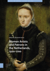 Women Artists and Patrons in the Netherlands, 1500-1700 Cover Image