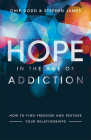 Hope in the Age of Addiction: How to Find Freedom and Restore Your Relationships Cover Image
