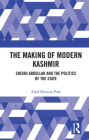 The Making of Modern Kashmir: Sheikh Abdullah and the Politics of the State Cover Image