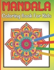 Mandala Coloring Book For Kids: For Kids Ages 6-8 Mandala Coloring Easy Art And Relaxing Books Cover Image
