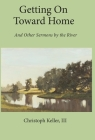 Getting on Toward Home: And Other Sermons by the River Cover Image