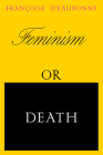 Feminism or Death: How the Women's Movement Can Save the Planet Cover Image