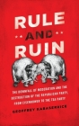 Rule and Ruin: The Downfall of Moderation and the Destruction of the Republican Party, from Eisenhower to the Tea Party Cover Image