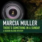 There's Something in a Sunday Lib/E (Sharon McCone Mysteries (Audio) #9) Cover Image