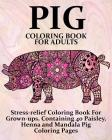 Pig Coloring Book For Adults: Stress-relief Coloring Book For Grown-ups, Containing 40 Paisley, Henna and Mandala Pig Coloring Pages Cover Image