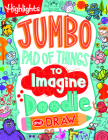 Jumbo Pad of Things to Imagine, Doodle, and Draw (Highlights Jumbo Books & Pads) Cover Image