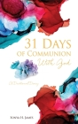31 Days of Communion With God: A Devotional Diary Cover Image