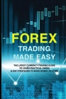 Forex Trading Made Easy: The Latest Currency Trading Guide To Learn Practical Swing & Day Strategies To Make Money At Home: Forex Day Trading B Cover Image