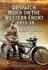 Despatch Rider on the Western Front 1915-18: The Diary of Sergeant Albert Simpkin MM Cover Image