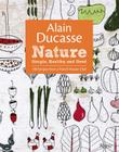 Alain Ducasse Nature: Simple, Healthy, and Good Cover Image