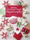 Making Christmas Bright with Papercrafts: More Than 40 Festive Projects! Cover Image