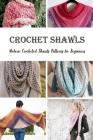 Crochet Shawls: Modern Crocheted Shawls Patterns for Beginners: Crochet For Beginners Cover Image