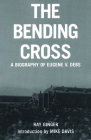 The Bending Cross: A Biography of Eugene Victor Debs Cover Image
