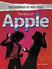 The Story of Apple (Business of High Tech (Rosen)) Cover Image