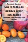 Las recetas de batidos súper saludables Cover Image