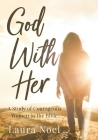 God With Her: A Study of Courageous Women in the Bible Cover Image