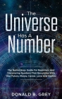 The Universe Has A Number: The Numerology Guide For Beginners And Discovering Numbers That Resonates With Your Future, Money, Career, Love And De Cover Image