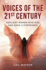 Voices of the 21st Century: Resilient Women Who Rise and Make a Difference Cover Image