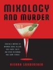 Mixology and Murder: Cocktails Inspired by Infamous Serial Killers, Cold Cases, Cults, and Other Disturbing True Crime Stories Cover Image