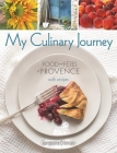 My Culinary Journey: Food & Fetes of Provence with Recipes Cover Image