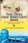 The Only One Who Got Away: The Adventures of a German Aviator During the Great War Cover Image