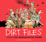 Dirt Files: A Decade of Best Australian Political Cartoons Cover Image