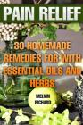 Pain Relief: 30 Homemade Remedies for With Essential Oils and Herbs Cover Image