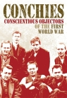 Conchies: Conscientious Objectors of the First World War Cover Image