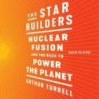 The Star Builders: Nuclear Fusion and the Race to Power the Planet Cover Image