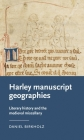 Harley Manuscript Geographies: Literary History and the Medieval Miscellany (Manchester Medieval Literature and Culture) Cover Image