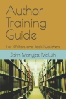 Author Training Guide: For Writers and Book Publishers Cover Image