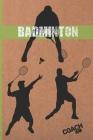 Bádminton: Lleva Un Registro Detallado de Los Entrenamientos Y de Los Partidos (Resultados, Técnicas...) - Incluye Calendario Anu Cover Image