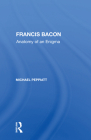 Francis Bacon: Anatomy of an Enigma Cover Image