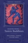 Making Sense of Tantric Buddhism: History, Semiology, and Transgression in the Indian Traditions (South Asia Across the Disciplines) Cover Image