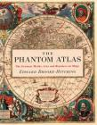 The Phantom Atlas: The Greatest Myths, Lies and Blunders on Maps (Historical Map and Mythology Book, Geography Book of Ancient and Antique Maps) Cover Image