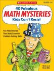 40 Fabulous Math Mysteries Kids Can't Resist: Fun-Filled Stories That Build Essential Problem-Solving Skills Cover Image