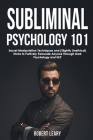 Subliminal Psychology 101: Discover Secret Manipulation Techniques and (Slightly Unethical) Tricks to Furtively Persuade Anyone Through Dark Psyc Cover Image