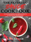The Fantastic Sauces Cookbook: The Most Delicious And Tasty Recipes Of Sauce To Be Used With Any Homemade Dishes Cover Image