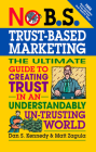 No B.S. Trust Based Marketing: The Ultimate Guide to Creating Trust in an Understandibly Un-Trusting World Cover Image