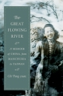 The Great Flowing River: A Memoir of China, from Manchuria to Taiwan (Modern Chinese Literature from Taiwan) Cover Image