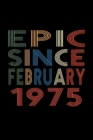 Epic Since February 1975: Birthday Gift for 45 Year Old Men and Women Cover Image