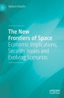 The New Frontiers of Space: Economic Implications, Security Issues and Evolving Scenarios Cover Image