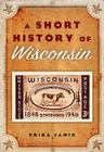 A Short History of Wisconsin Cover Image